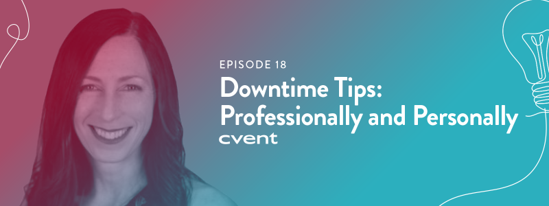 EPISODE 18|Downtime Tips: Professionally and Personally
