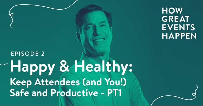 EPISODE 2|Happy and Healthy: Keep Attendees (and You!) Safe and Productive Part 1