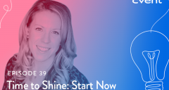 Time to Shine: Start Now