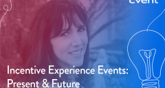 Incentive Experience Events: Present & Future