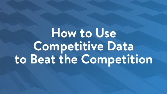 How to Use Competitive Data to Beat the Competition